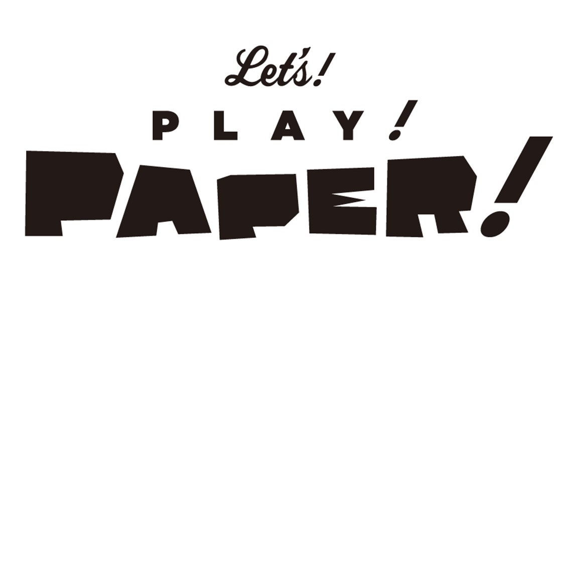 Let's! PLAY! PAPER!